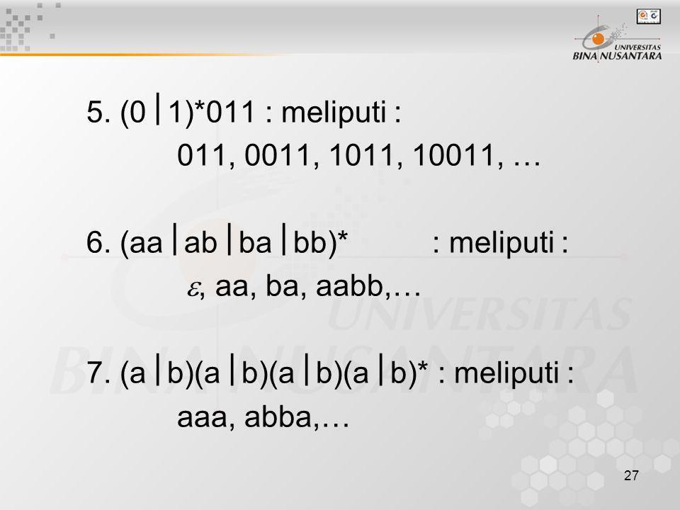 5. (01). 011 : meliputi : 011, 0011, 1011, 10011, … 6. (aaabbabb)