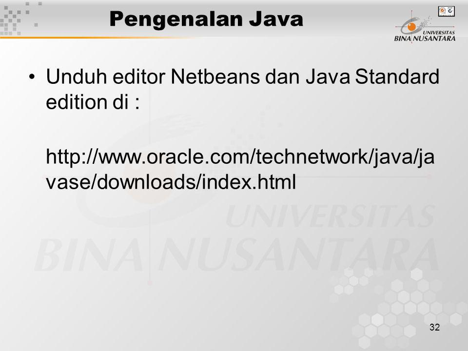 Pengenalan Java Unduh editor Netbeans dan Java Standard edition di : http://www.oracle.com/technetwork/java/javase/downloads/index.html.