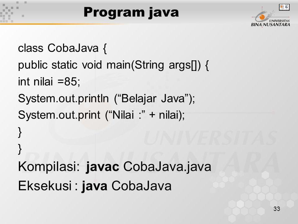 Kompilasi: javac CobaJava.java Eksekusi : java CobaJava