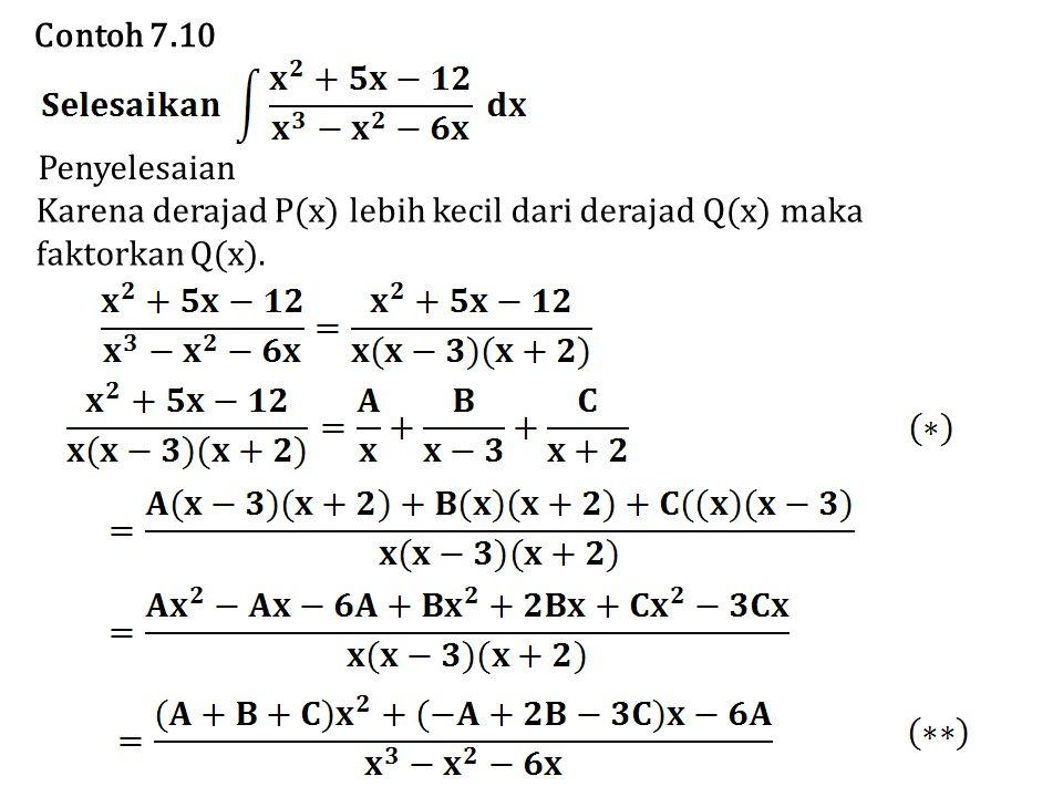 Contoh 7.10 Penyelesaian Karena derajad P(x) lebih kecil dari derajad Q(x) maka faktorkan Q(x).