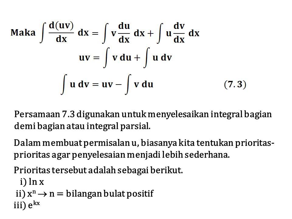 Persamaan 7.3 digunakan untuk menyelesaikan integral bagian