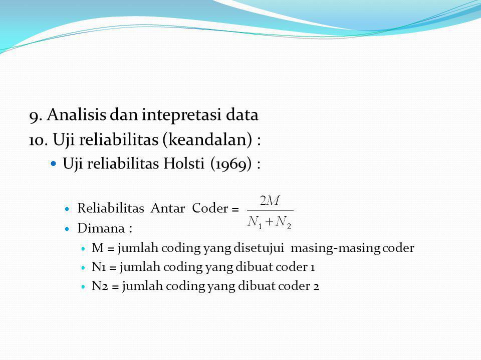 9. Analisis dan intepretasi data 10. Uji reliabilitas (keandalan) :