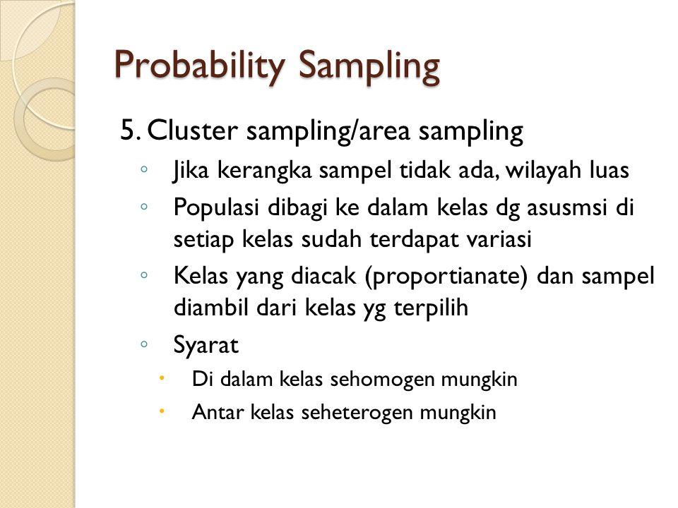 Probability Sampling 5. Cluster sampling/area sampling