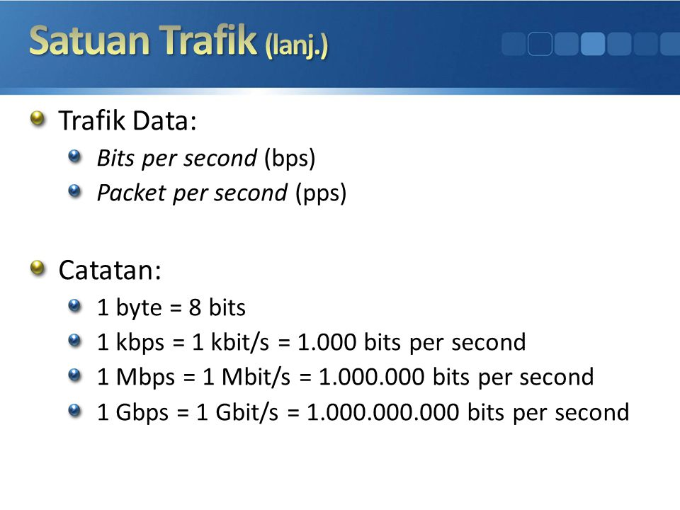 Satuan Trafik (lanj.) Trafik Data: Catatan: Bits per second (bps)