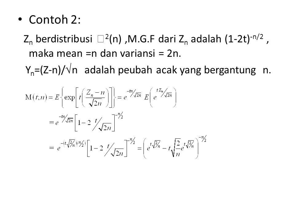 Contoh 2: Zn berdistribusi 2(n) ,M.G.F dari Zn adalah (1-2t)-n/2 , maka mean =n dan variansi = 2n.