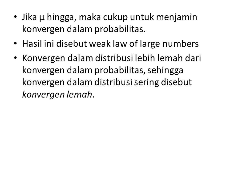 Jika µ hingga, maka cukup untuk menjamin konvergen dalam probabilitas.