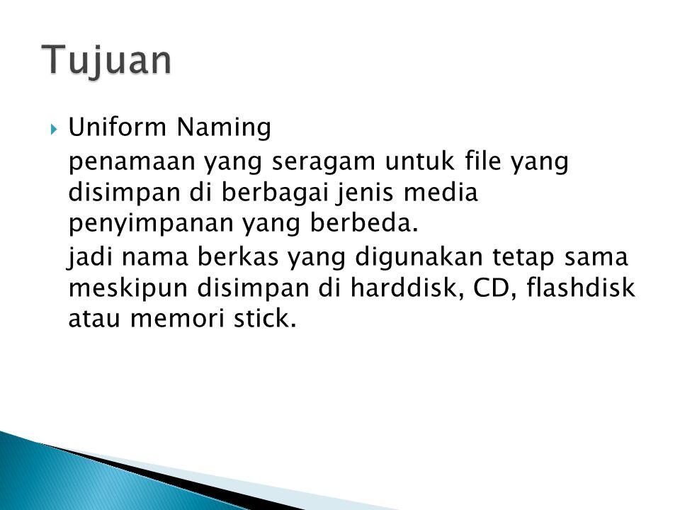 Tujuan Uniform Naming. penamaan yang seragam untuk file yang disimpan di berbagai jenis media penyimpanan yang berbeda.
