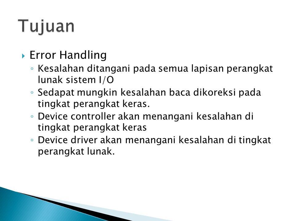 Tujuan Error Handling. Kesalahan ditangani pada semua lapisan perangkat lunak sistem I/O.