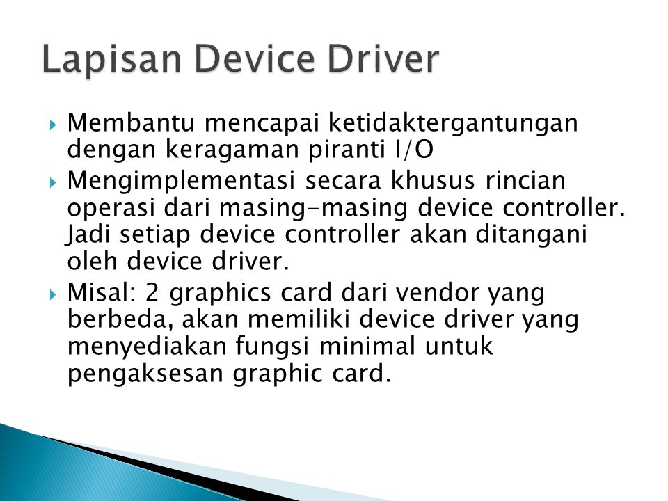 Lapisan Device Driver Membantu mencapai ketidaktergantungan dengan keragaman piranti I/O.