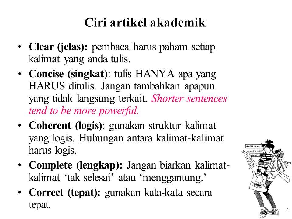 Ciri artikel akademik Clear (jelas): pembaca harus paham setiap kalimat yang anda tulis.