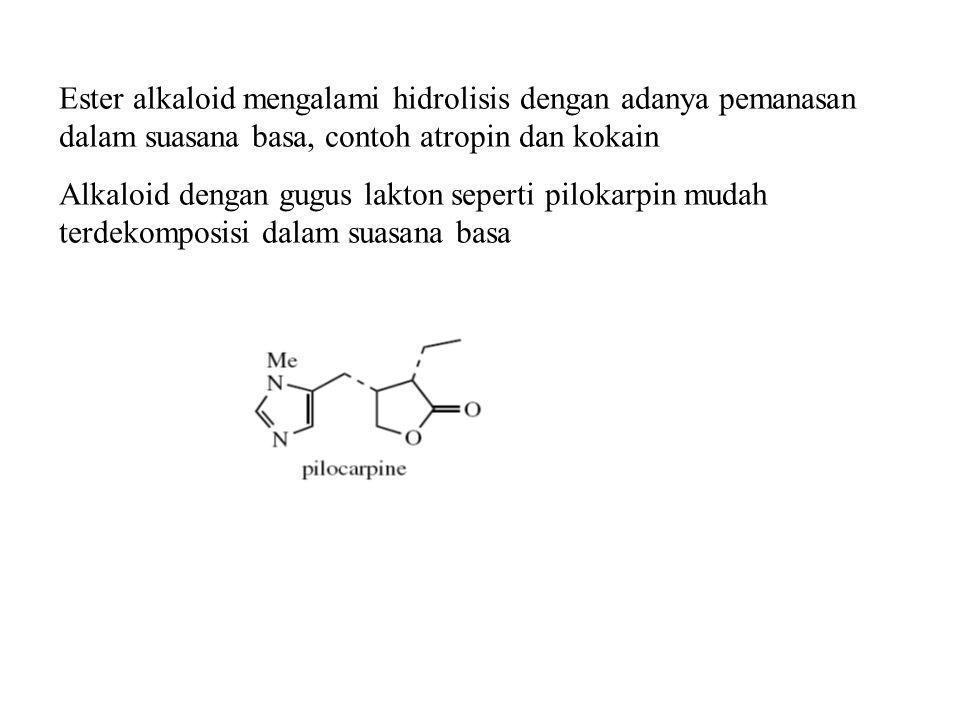 Ester alkaloid mengalami hidrolisis dengan adanya pemanasan dalam suasana basa, contoh atropin dan kokain