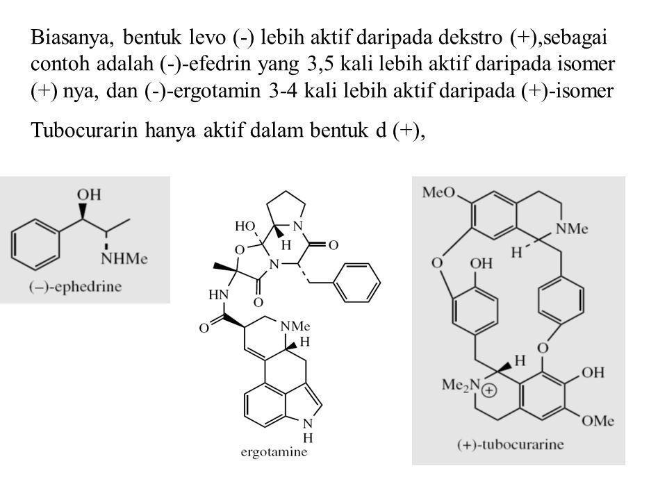 Biasanya, bentuk levo (-) lebih aktif daripada dekstro (+),sebagai contoh adalah (-)-efedrin yang 3,5 kali lebih aktif daripada isomer (+) nya, dan (-)-ergotamin 3-4 kali lebih aktif daripada (+)-isomer