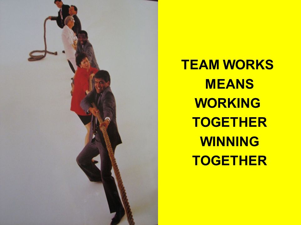 TEAM WORKS MEANS WORKING TOGETHER WINNING
