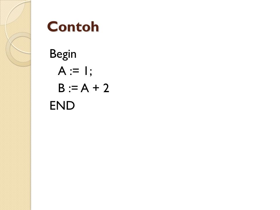 Contoh Begin A := 1; B := A + 2 END