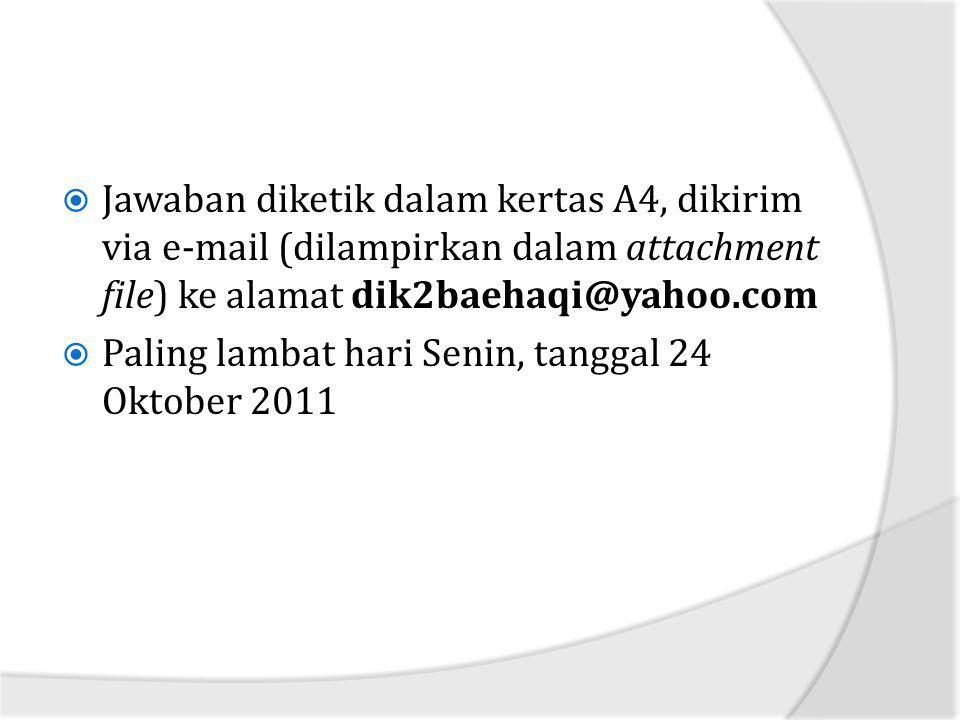 Jawaban diketik dalam kertas A4, dikirim via e-mail (dilampirkan dalam attachment file) ke alamat dik2baehaqi@yahoo.com