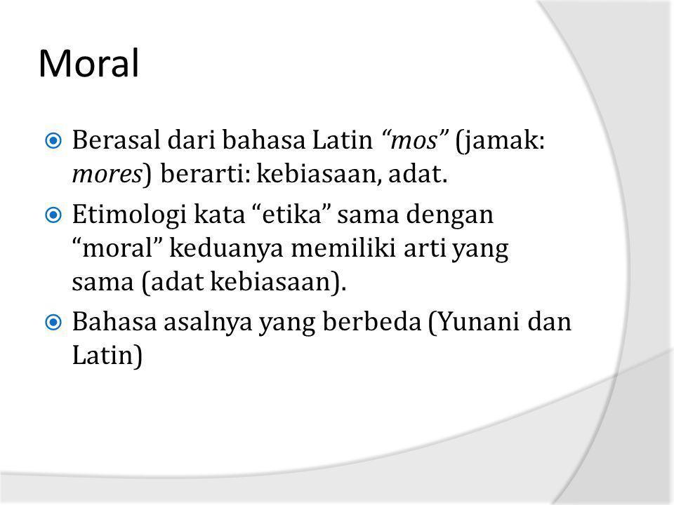 Moral Berasal dari bahasa Latin mos (jamak: mores) berarti: kebiasaan, adat.