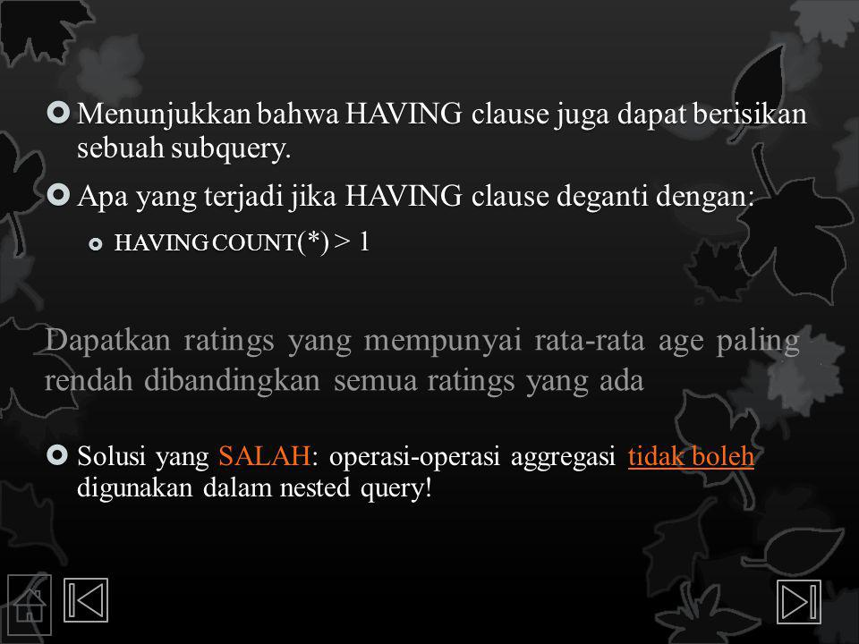 Menunjukkan bahwa HAVING clause juga dapat berisikan sebuah subquery.
