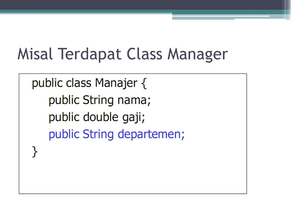 Misal Terdapat Class Manager