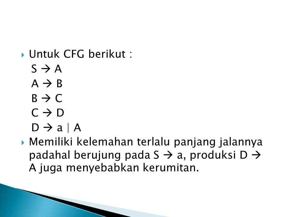 Untuk CFG berikut : S  A. A  B. B  C. C  D. D  a | A.