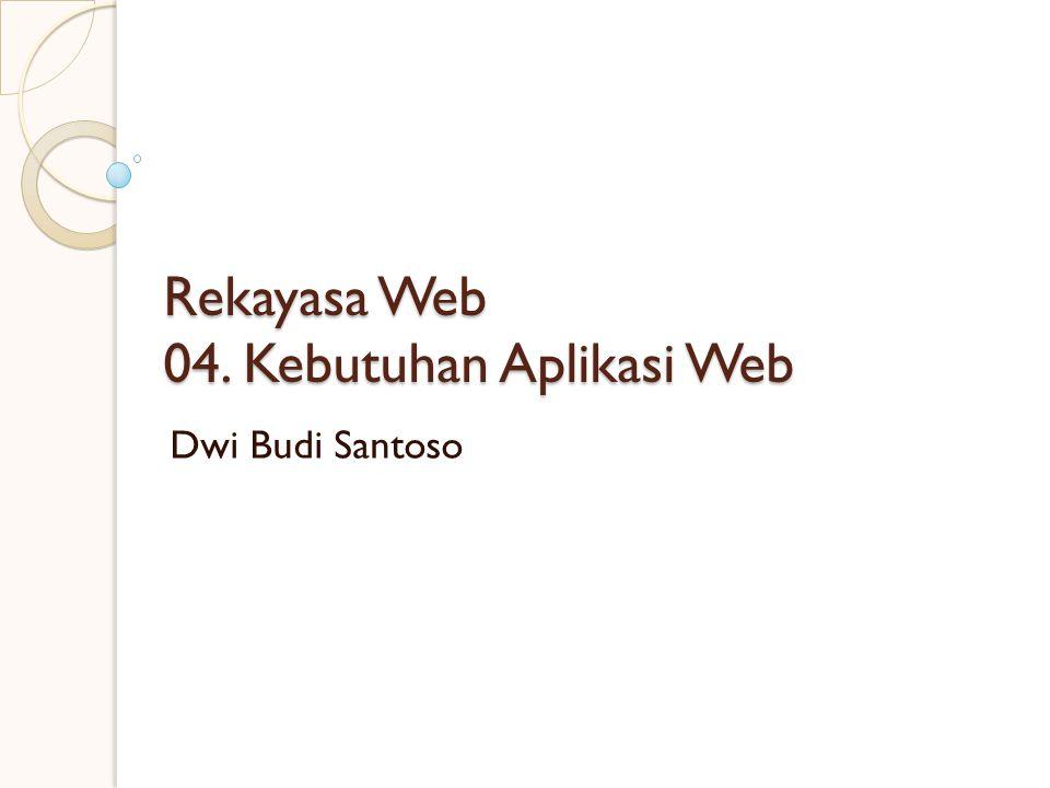 Rekayasa Web 04. Kebutuhan Aplikasi Web