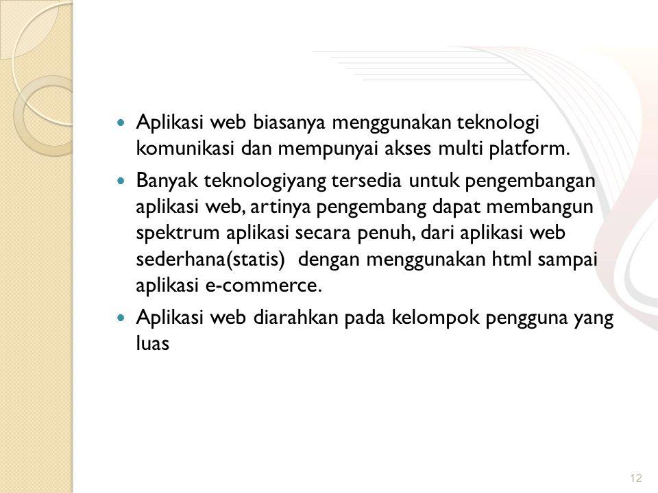 Aplikasi web biasanya menggunakan teknologi komunikasi dan mempunyai akses multi platform.