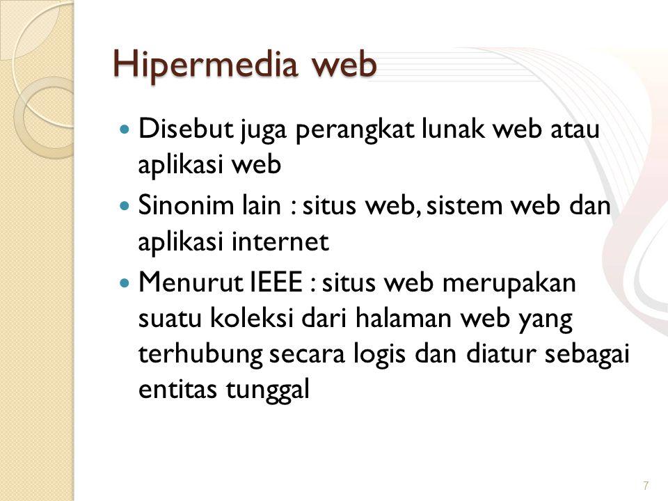 Hipermedia web Disebut juga perangkat lunak web atau aplikasi web