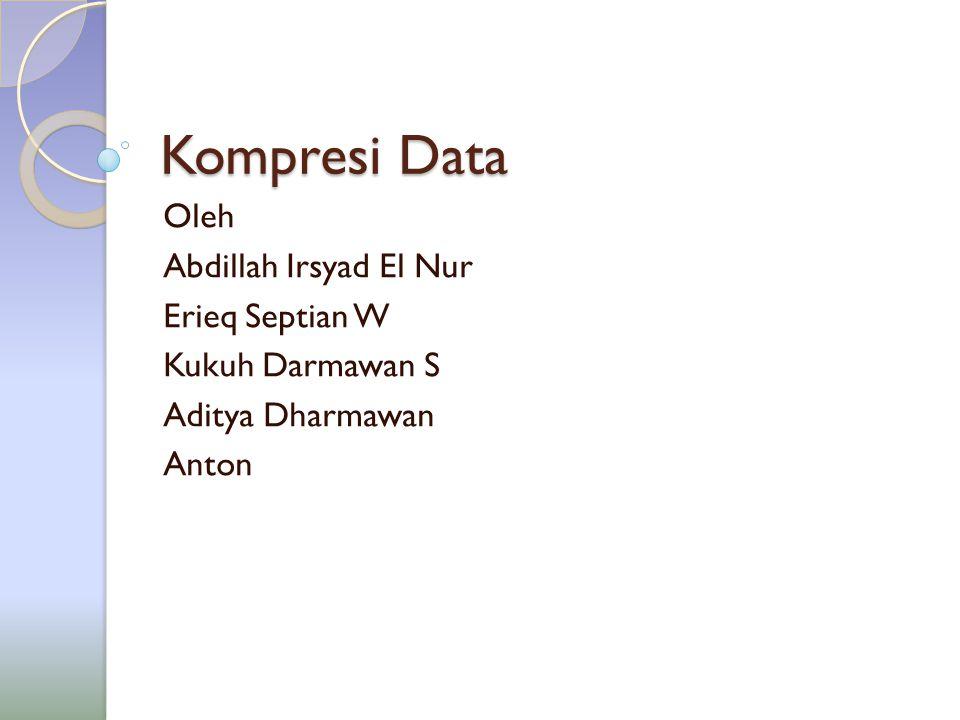 Kompresi Data Oleh Abdillah Irsyad El Nur Erieq Septian W