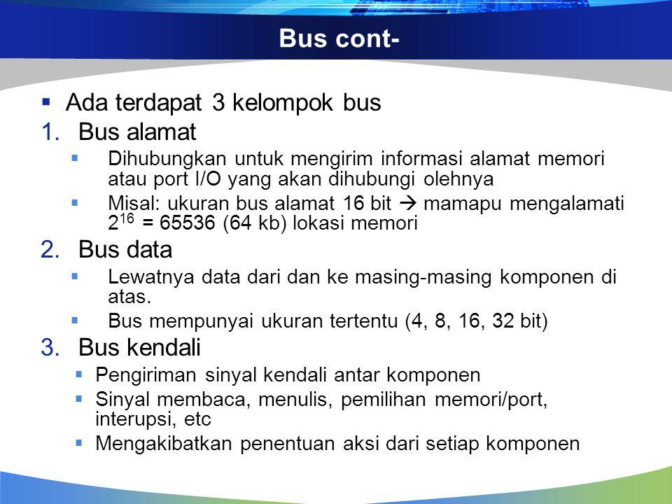 Bus cont- Ada terdapat 3 kelompok bus Bus alamat Bus data Bus kendali