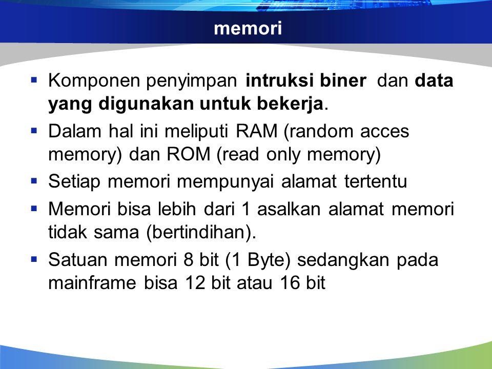 memori Komponen penyimpan intruksi biner dan data yang digunakan untuk bekerja.