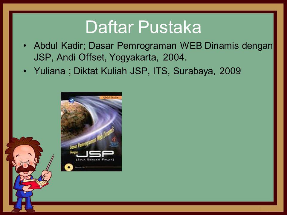 Daftar Pustaka Abdul Kadir; Dasar Pemrograman WEB Dinamis dengan JSP, Andi Offset, Yogyakarta, 2004.