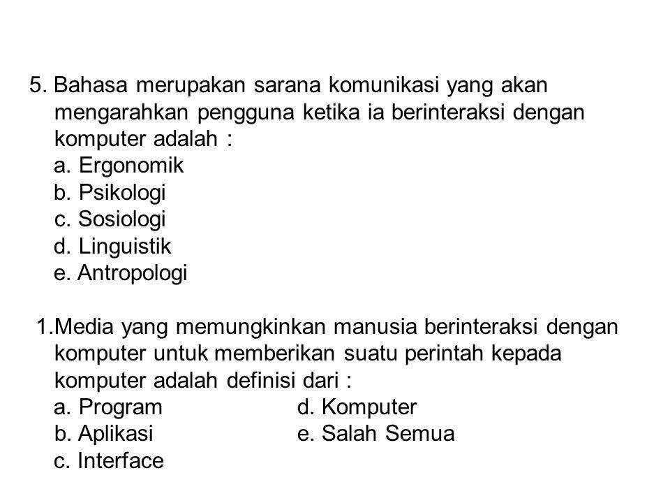 5. Bahasa merupakan sarana komunikasi yang akan mengarahkan pengguna ketika ia berinteraksi dengan komputer adalah :