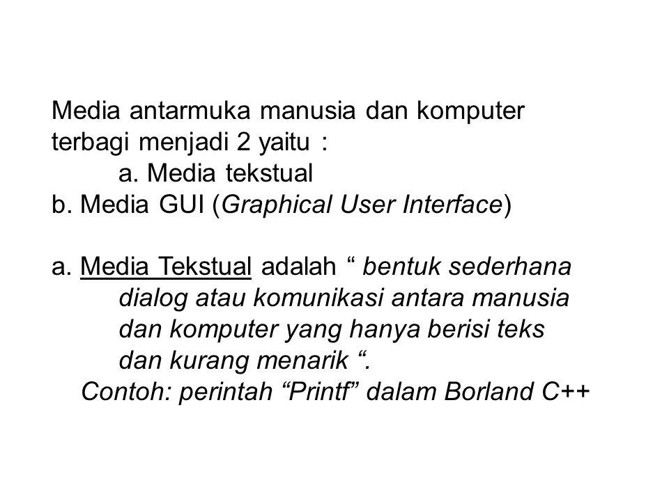 Media antarmuka manusia dan komputer terbagi menjadi 2 yaitu :