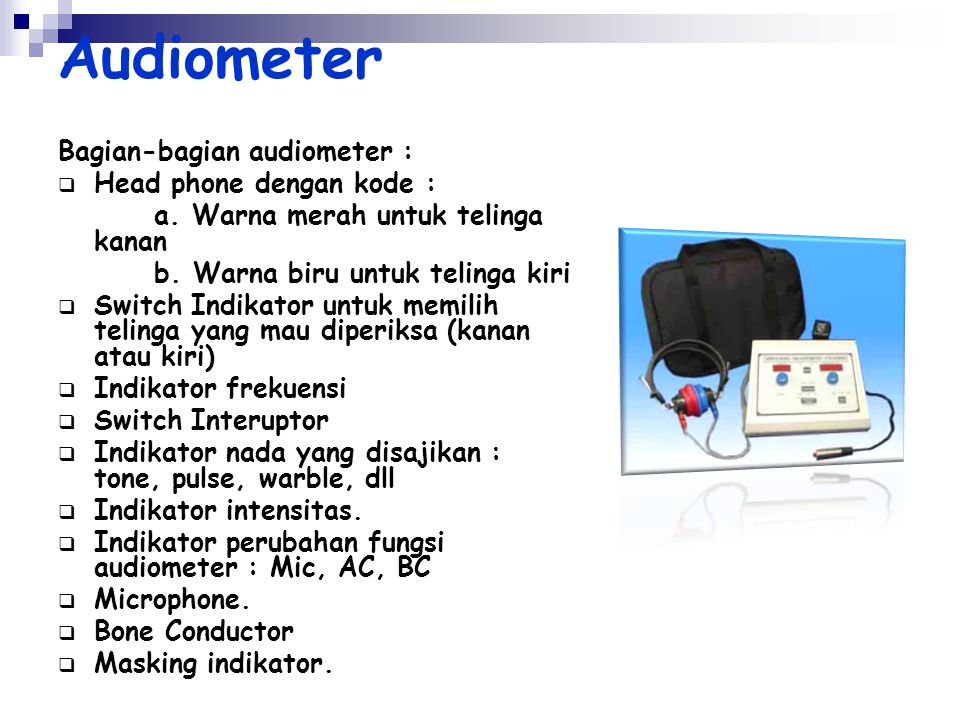 Audiometer Bagian-bagian audiometer : Head phone dengan kode :