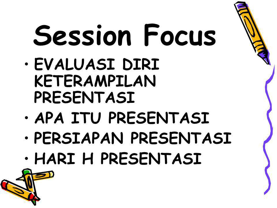 Session Focus EVALUASI DIRI KETERAMPILAN PRESENTASI APA ITU PRESENTASI