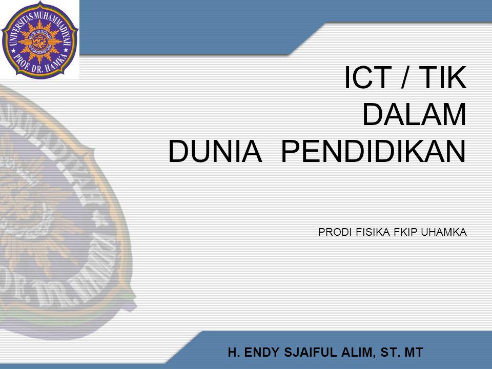 ICT / TIK DALAM DUNIA PENDIDIKAN PRODI FISIKA FKIP UHAMKA