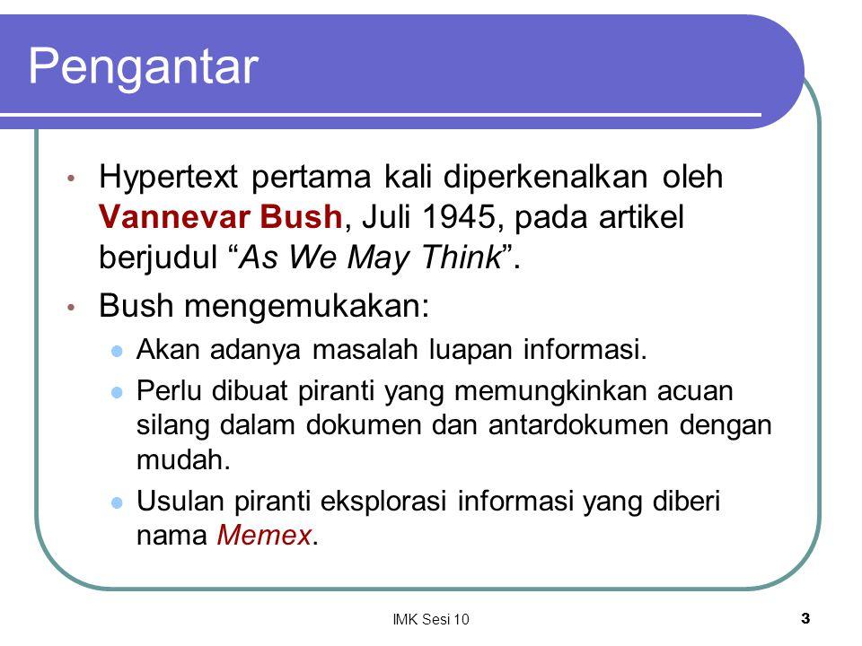 Pengantar Hypertext pertama kali diperkenalkan oleh Vannevar Bush, Juli 1945, pada artikel berjudul As We May Think .