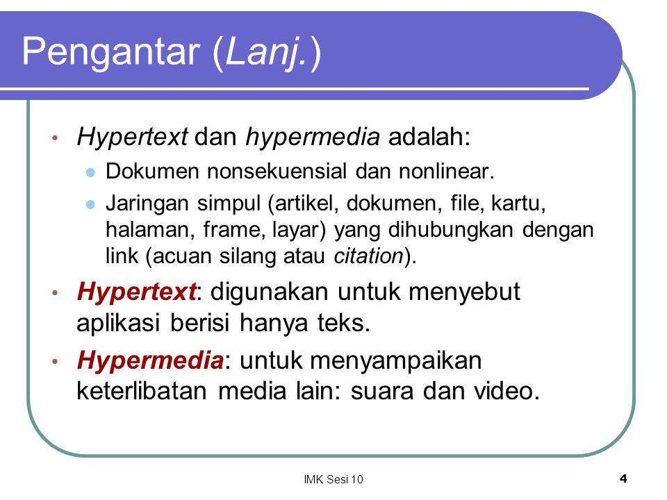 Pengantar (Lanj.) Hypertext dan hypermedia adalah: