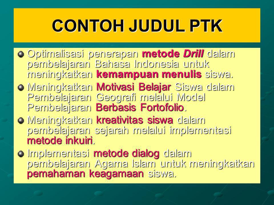 CONTOH JUDUL PTK Optimalisasi penerapan metode Drill dalam pembelajaran Bahasa Indonesia untuk meningkatkan kemampuan menulis siswa.