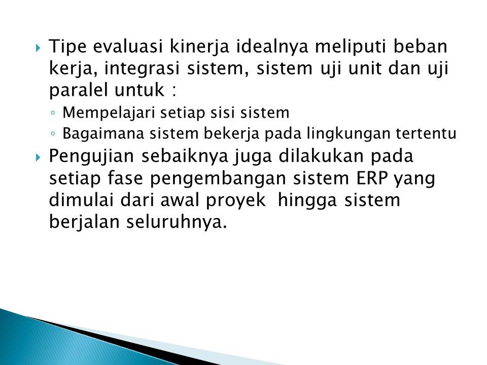 Tipe evaluasi kinerja idealnya meliputi beban kerja, integrasi sistem, sistem uji unit dan uji paralel untuk :