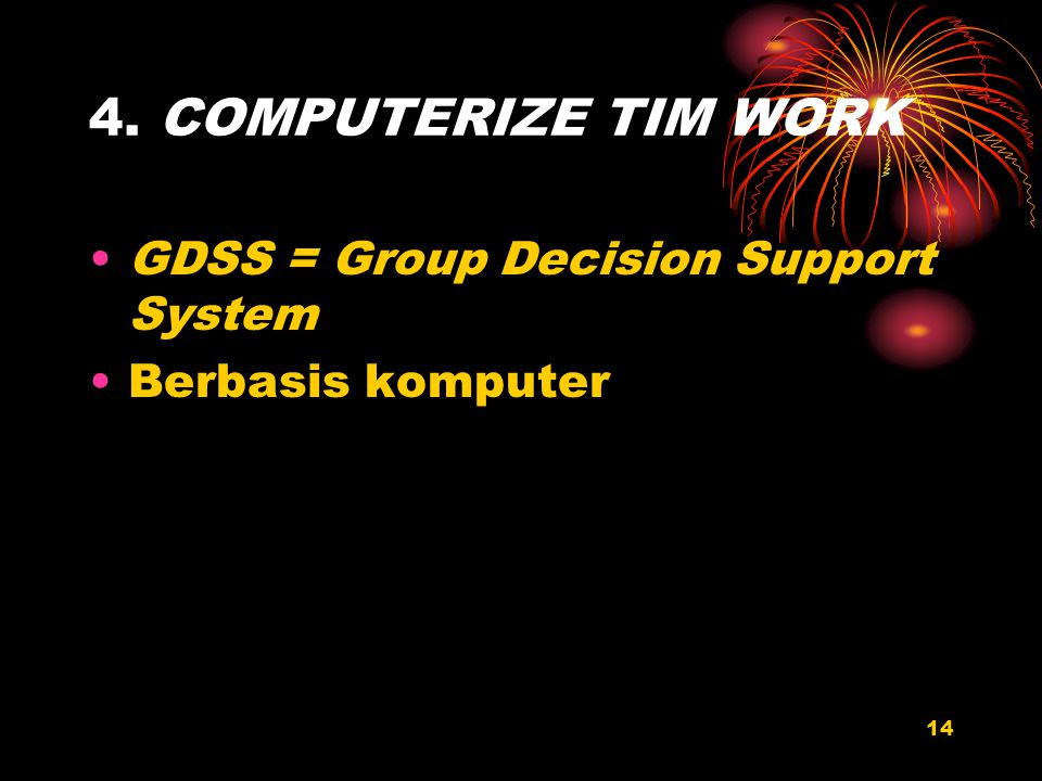 4. COMPUTERIZE TIM WORK GDSS = Group Decision Support System