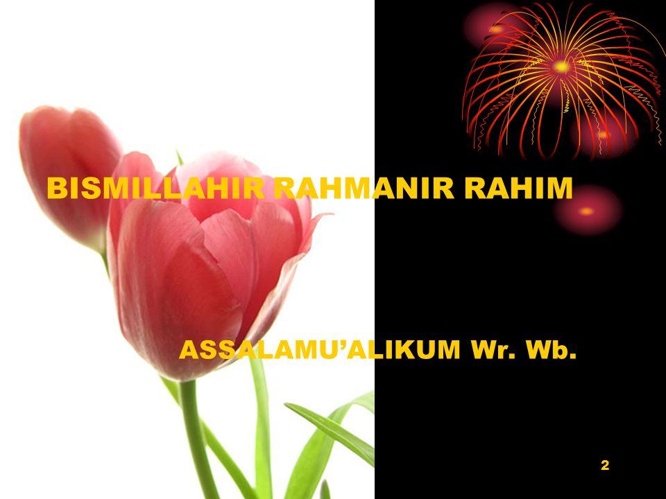 BISMILLAHIR RAHMANIR RAHIM ASSALAMU'ALIKUM Wr. Wb.