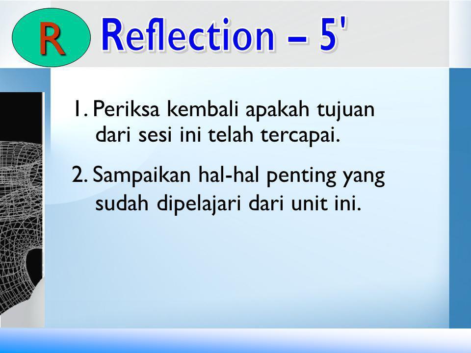 R Reflection – 5 1. Periksa kembali apakah tujuan dari sesi ini telah tercapai.
