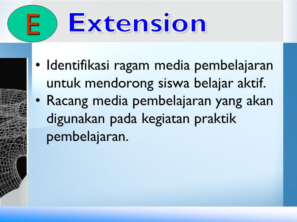 E Extension. Identifikasi ragam media pembelajaran untuk mendorong siswa belajar aktif.