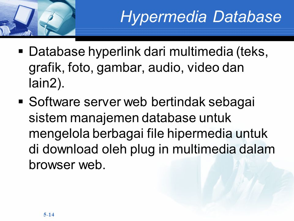 Hypermedia Database Database hyperlink dari multimedia (teks, grafik, foto, gambar, audio, video dan lain2).