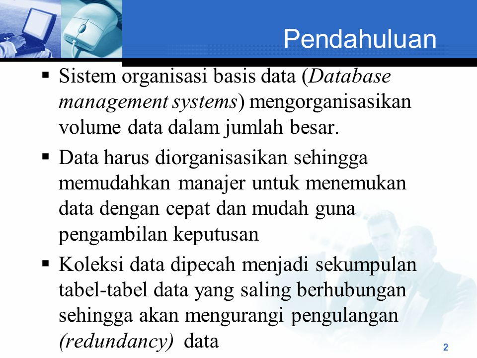 Pendahuluan Sistem organisasi basis data (Database management systems) mengorganisasikan volume data dalam jumlah besar.