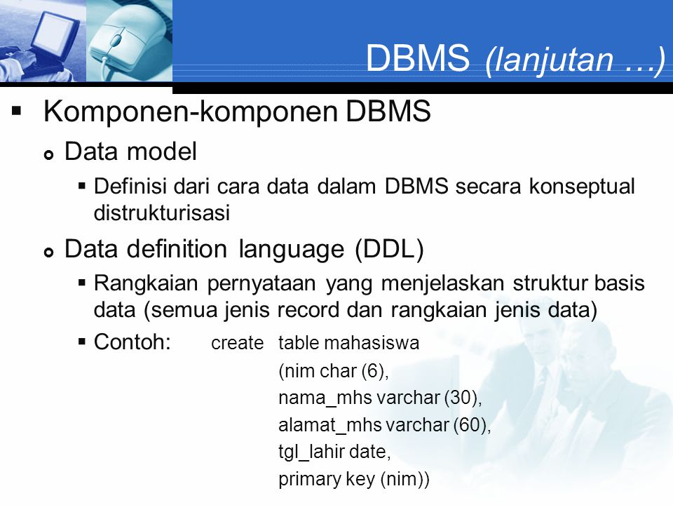 DBMS (lanjutan …) Komponen-komponen DBMS Data model
