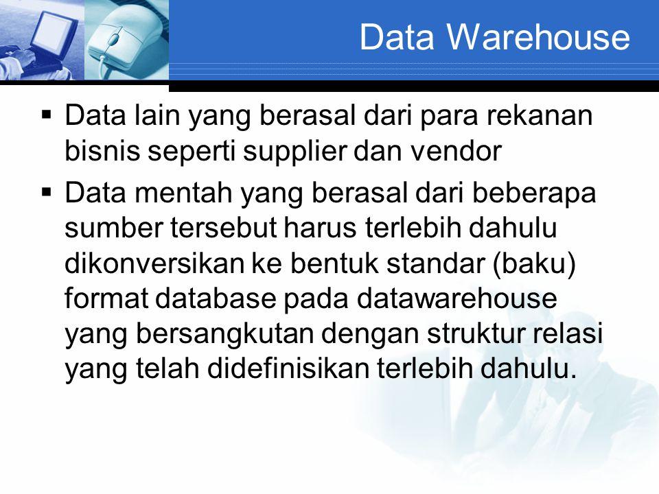 Data Warehouse Data lain yang berasal dari para rekanan bisnis seperti supplier dan vendor.