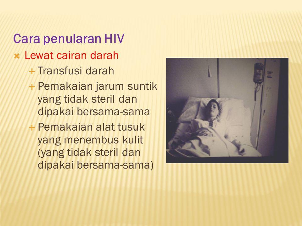 Cara penularan HIV Lewat cairan darah Transfusi darah