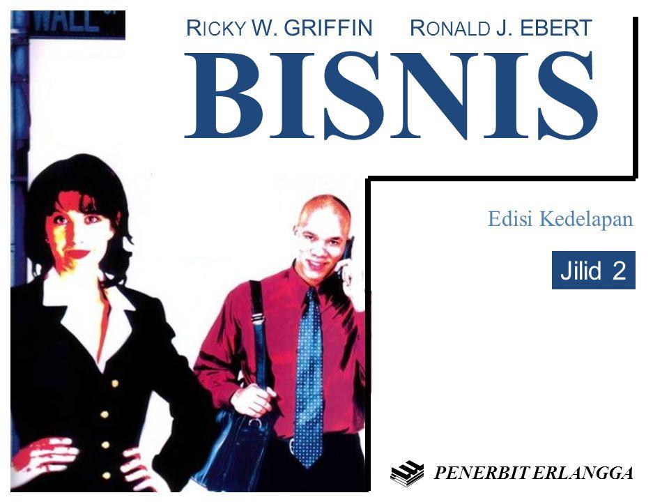 BISNIS Jilid 2 RICKY W. GRIFFIN RONALD J. EBERT Edisi Kedelapan