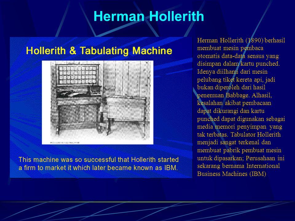 Herman Hollerith Herman Hollerith (1890) berhasil membuat mesin pembaca otomatis data-data sensus yang disimpan dalam kartu punched.